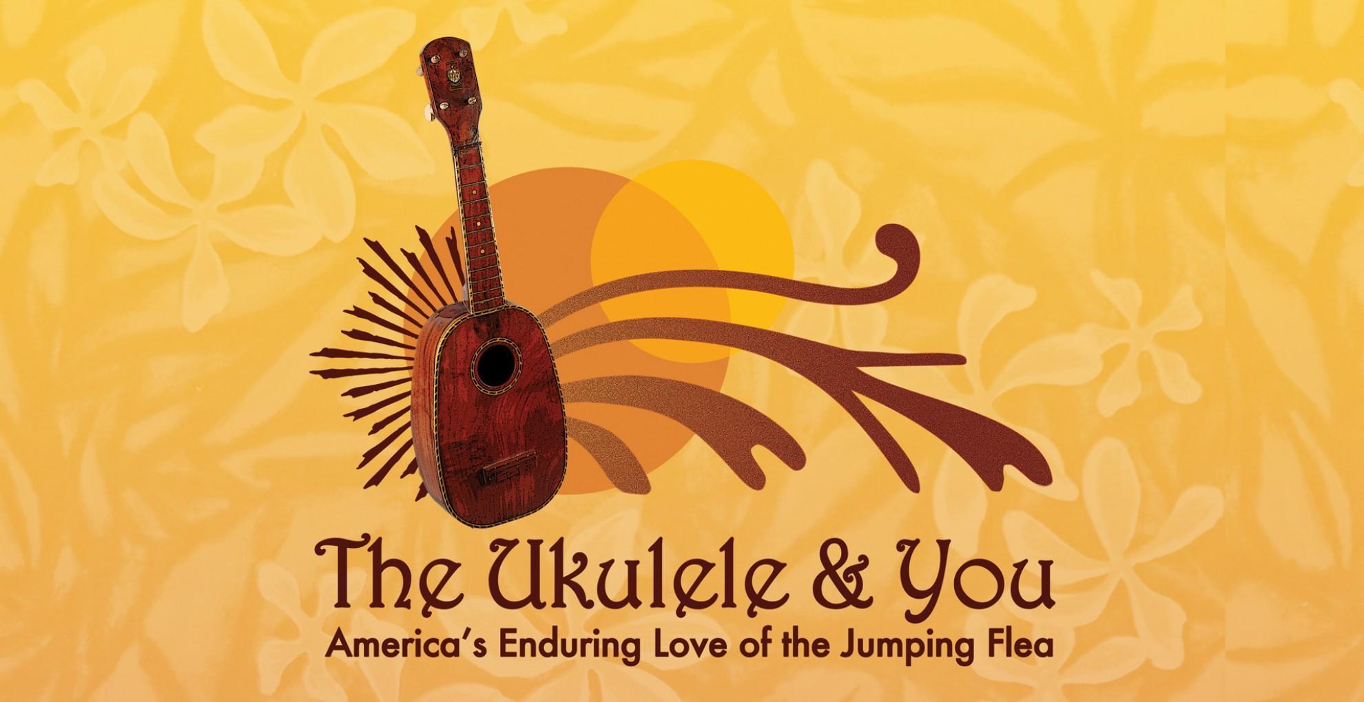 Museum of Making Music The Ukulele & You
